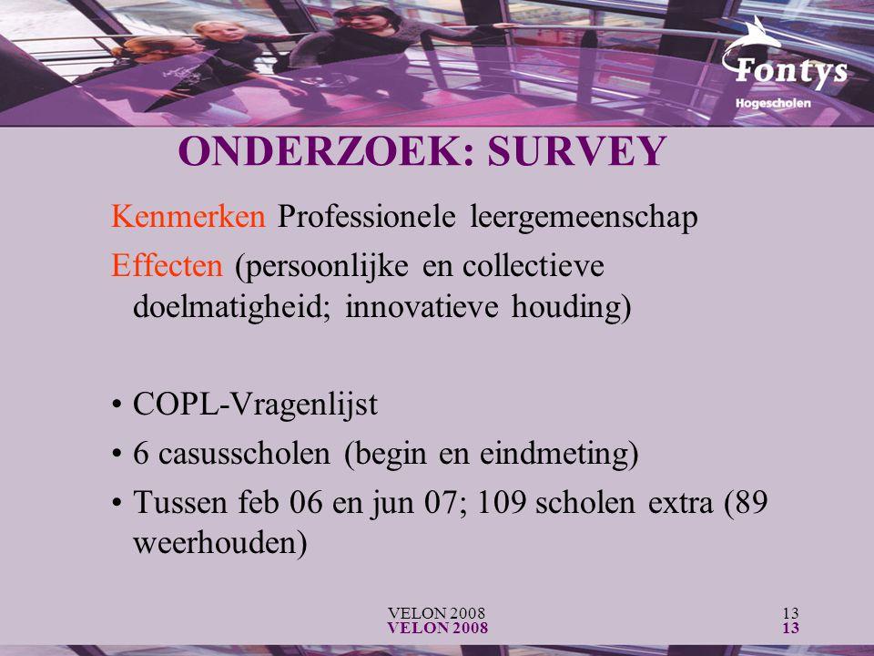 VELON 200813 VELON 200813 ONDERZOEK: SURVEY Kenmerken Professionele leergemeenschap Effecten (persoonlijke en collectieve doelmatigheid; innovatieve h