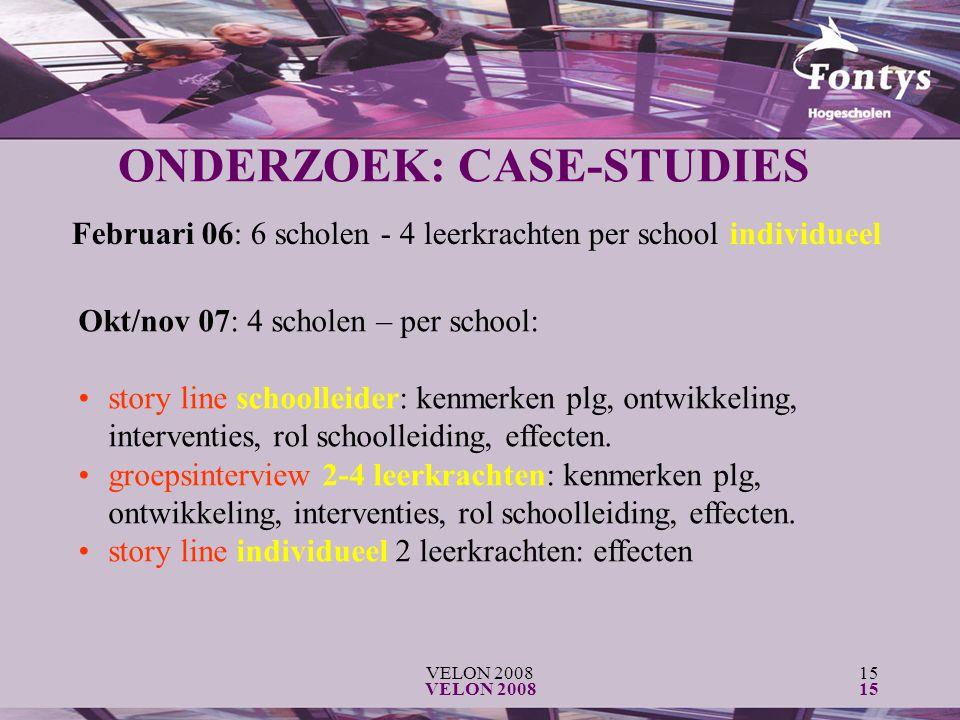 VELON 200815 VELON 200815 ONDERZOEK: CASE-STUDIES Februari 06: 6 scholen - 4 leerkrachten per school individueel Okt/nov 07: 4 scholen – per school: s