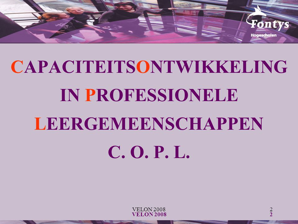 VELON 20082 2 CAPACITEITSONTWIKKELING IN PROFESSIONELE LEERGEMEENSCHAPPEN C. O. P. L.