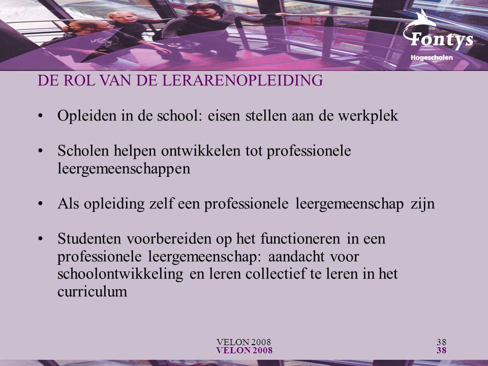 VELON 200838 VELON 200838 DE ROL VAN DE LERARENOPLEIDING Opleiden in de school: eisen stellen aan de werkplek Scholen helpen ontwikkelen tot professio