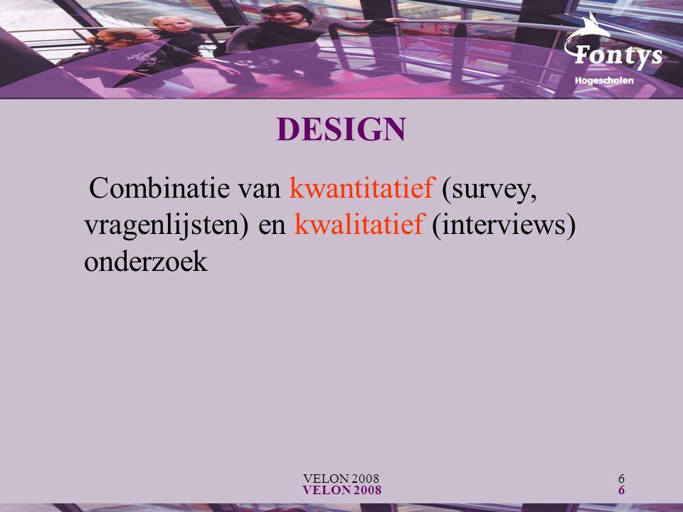 VELON 20086 6 DESIGN Combinatie van kwantitatief (survey, vragenlijsten) en kwalitatief (interviews) onderzoek