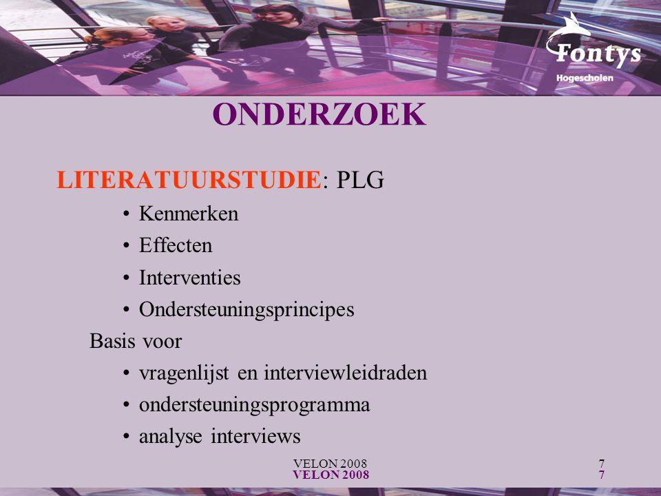 VELON 20087 7 ONDERZOEK LITERATUURSTUDIE: PLG Kenmerken Effecten Interventies Ondersteuningsprincipes Basis voor vragenlijst en interviewleidraden ondersteuningsprogramma analyse interviews