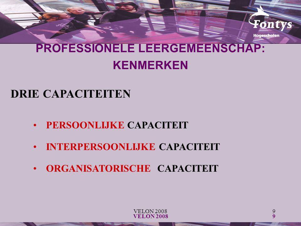 VELON 20089 9 DRIE CAPACITEITEN PERSOONLIJKE CAPACITEIT INTERPERSOONLIJKE CAPACITEIT ORGANISATORISCHE CAPACITEIT PROFESSIONELE LEERGEMEENSCHAP: KENMERKEN
