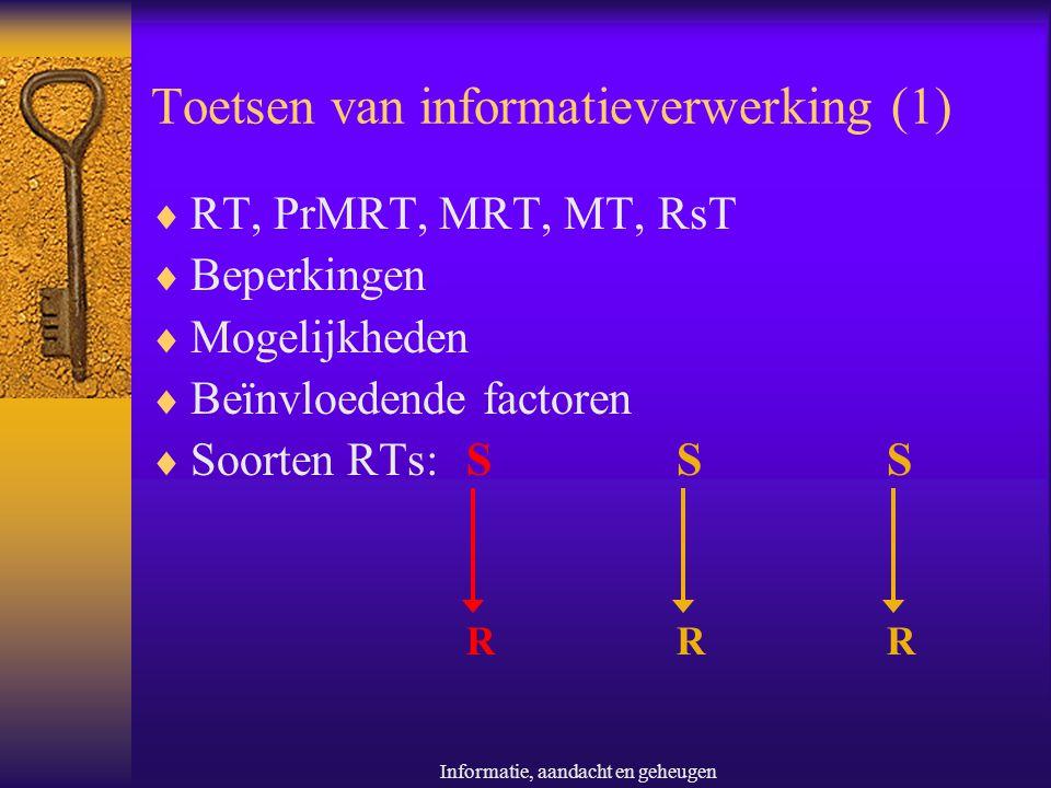Informatie, aandacht en geheugen Toetsen van informatieverwerking (2)  Kwalitatief: Merkel (1885)  Kwantitatief: Hick: Keuze RT = a + b (log2(N))