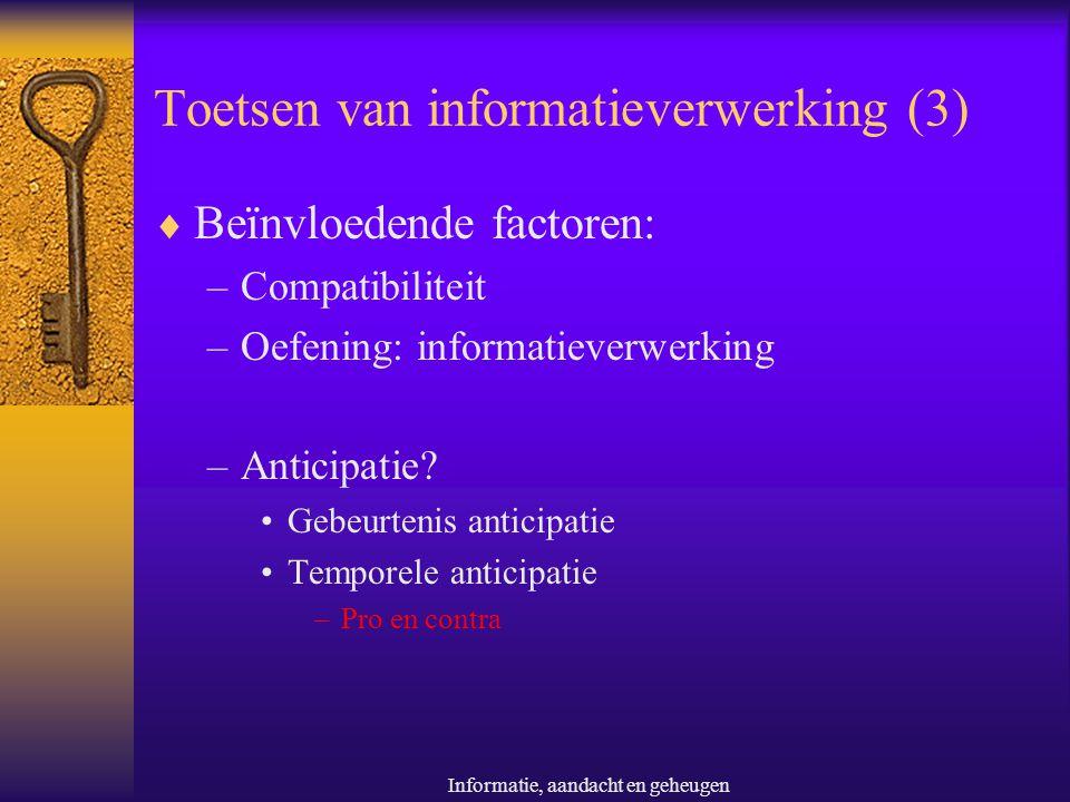 Informatie, aandacht en geheugen Toetsen van informatieverwerking (3)  Beïnvloedende factoren: –Compatibiliteit –Oefening: informatieverwerking –Anti