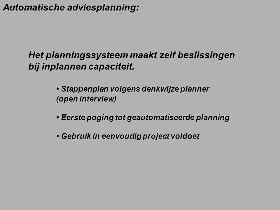 Het planningssysteem maakt zelf beslissingen bij inplannen capaciteit. Stappenplan volgens denkwijze planner (open interview) Eerste poging tot geauto