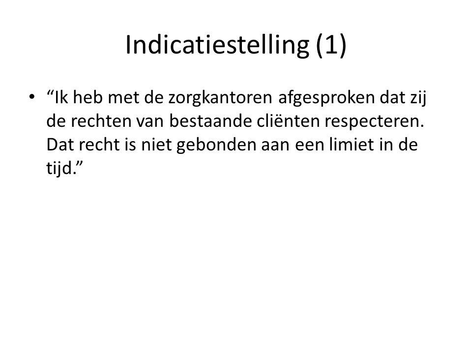 Indicatiestelling (1) Ik heb met de zorgkantoren afgesproken dat zij de rechten van bestaande cliënten respecteren.