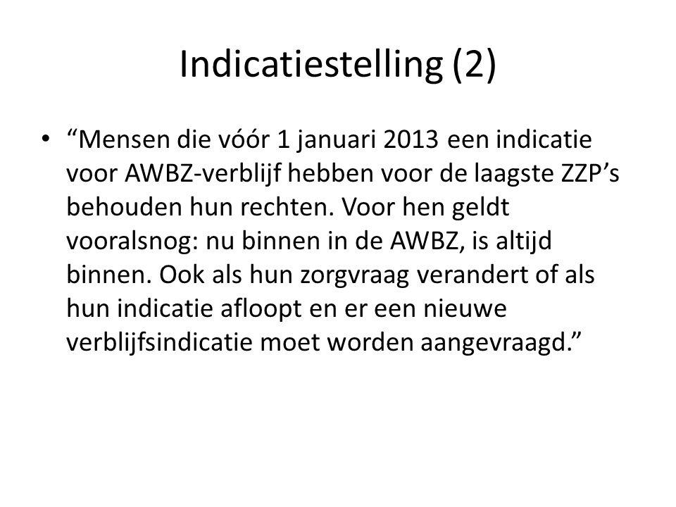 Indicatiestelling (2) Mensen die vóór 1 januari 2013 een indicatie voor AWBZ-verblijf hebben voor de laagste ZZP's behouden hun rechten.