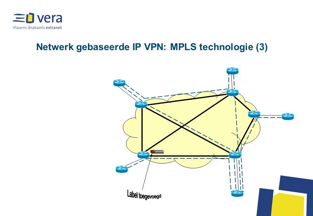 Netwerk gebaseerde IP VPN: MPLS technologie (3)