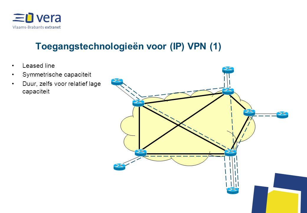 Toegangstechnologieën voor (IP) VPN (1) Leased line Symmetrische capaciteit Duur, zelfs voor relatief lage capaciteit