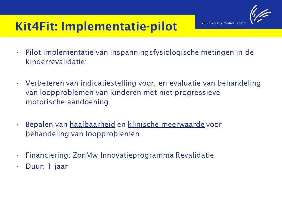 Kit4Fit: Implementatie-pilot Pilot implementatie van inspanningsfysiologische metingen in de kinderrevalidatie: Verbeteren van indicatiestelling voor, en evaluatie van behandeling van loopproblemen van kinderen met niet-progressieve motorische aandoening Bepalen van haalbaarheid en klinische meerwaarde voor behandeling van loopproblemen Financiering: ZonMw Innovatieprogramma Revalidatie Duur: 1 jaar