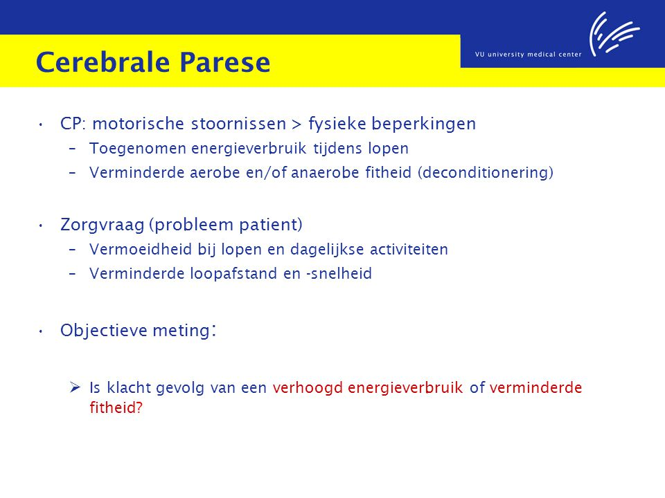 Cerebrale Parese CP: motorische stoornissen > fysieke beperkingen – Toegenomen energieverbruik tijdens lopen – Verminderde aerobe en/of anaerobe fithe