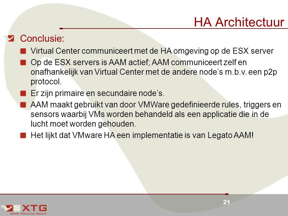 21 HA Architectuur Conclusie: Virtual Center communiceert met de HA omgeving op de ESX server Op de ESX servers is AAM actief; AAM communiceert zelf en onafhankelijk van Virtual Center met de andere node's m.b.v.