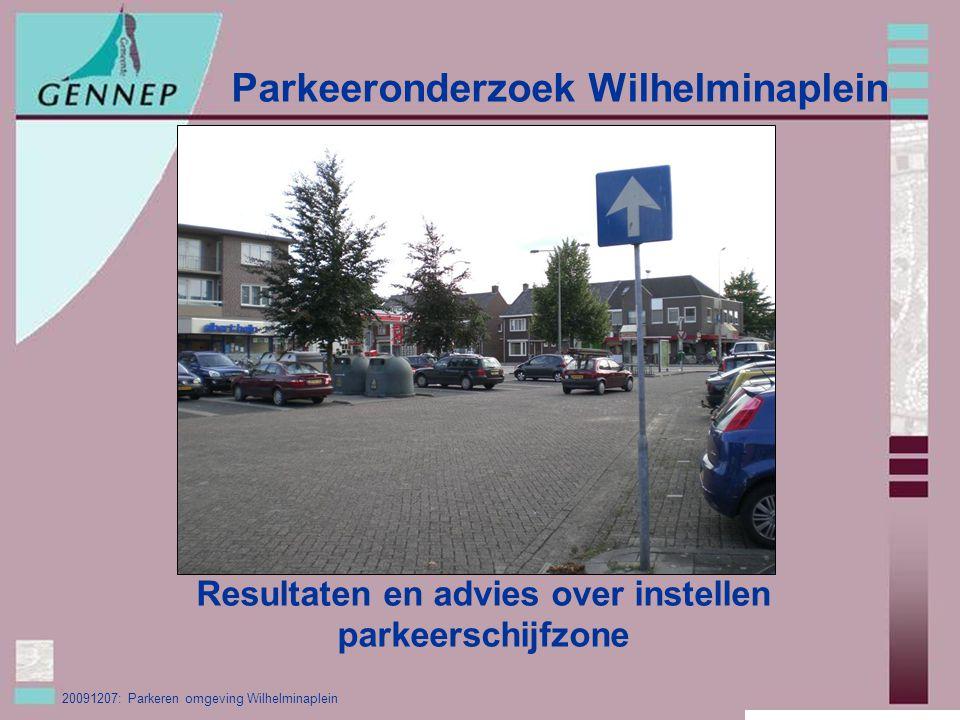 20091207: Parkeren omgeving Wilhelminaplein Parkeeronderzoek Wilhelminaplein Resultaten en advies over instellen parkeerschijfzone