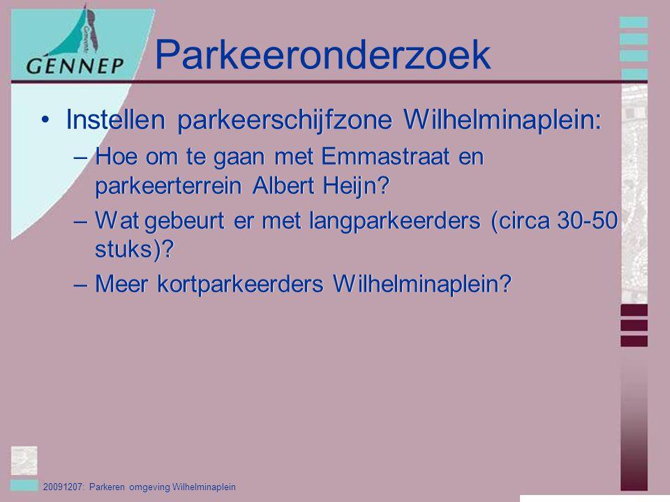20091207: Parkeren omgeving Wilhelminaplein Parkeeronderzoek Instellen parkeerschijfzone Wilhelminaplein: –Hoe om te gaan met Emmastraat en parkeerterrein Albert Heijn.