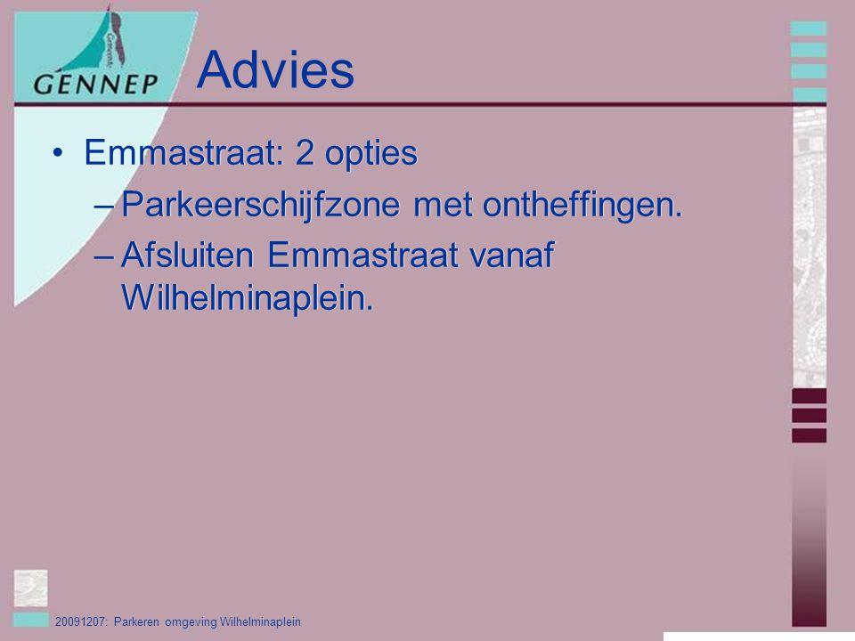 20091207: Parkeren omgeving Wilhelminaplein Advies Emmastraat: 2 opties –Parkeerschijfzone met ontheffingen.