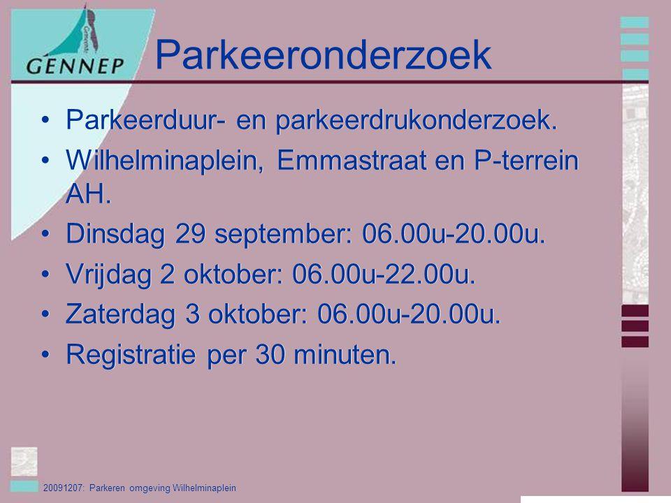 20091207: Parkeren omgeving Wilhelminaplein Parkeeronderzoek Parkeerduur- en parkeerdrukonderzoek.