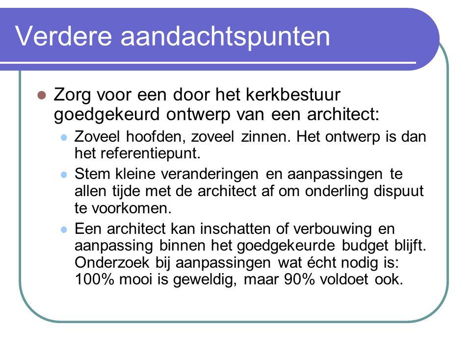 Verdere aandachtspunten Zorg voor een door het kerkbestuur goedgekeurd ontwerp van een architect: Zoveel hoofden, zoveel zinnen. Het ontwerp is dan he