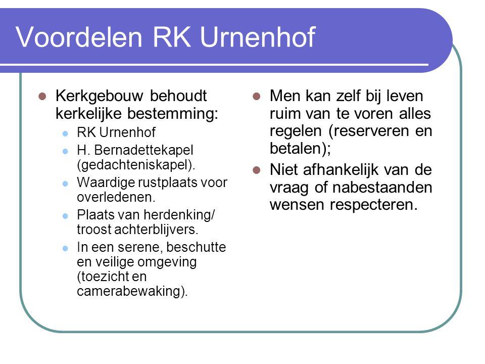 Voordelen RK Urnenhof Kerkgebouw behoudt kerkelijke bestemming: RK Urnenhof H. Bernadettekapel (gedachteniskapel). Waardige rustplaats voor overledene