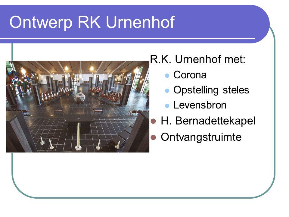 Ontwerp RK Urnenhof R.K. Urnenhof met: Corona Opstelling steles Levensbron H. Bernadettekapel Ontvangstruimte