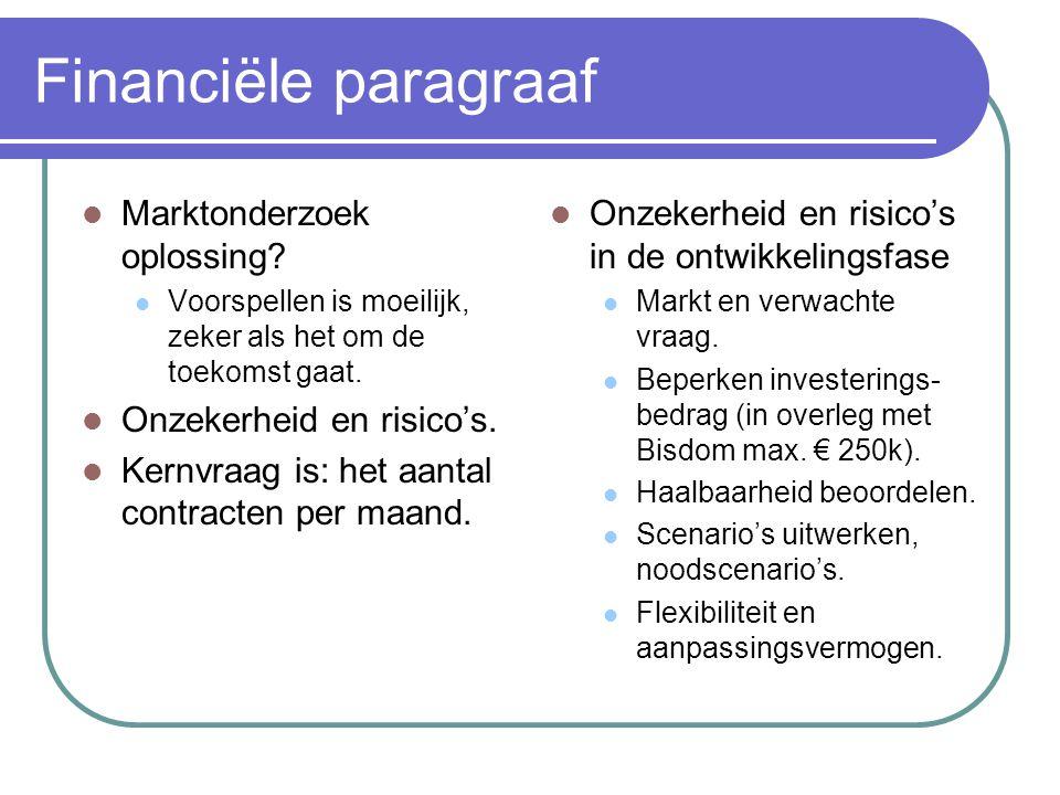 Financiële paragraaf Marktonderzoek oplossing? Voorspellen is moeilijk, zeker als het om de toekomst gaat. Onzekerheid en risico's. Kernvraag is: het