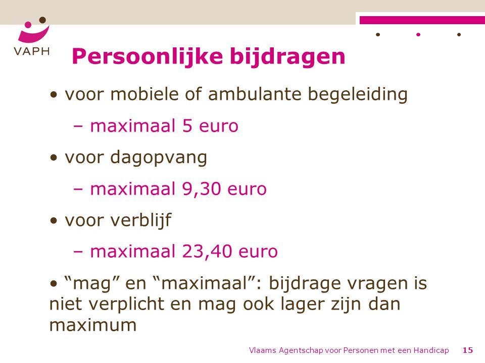 Persoonlijke bijdragen voor mobiele of ambulante begeleiding – maximaal 5 euro voor dagopvang – maximaal 9,30 euro voor verblijf – maximaal 23,40 euro
