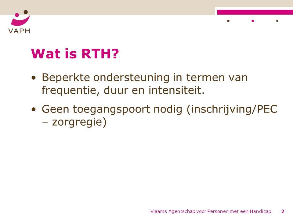 Wat is RTH? Beperkte ondersteuning in termen van frequentie, duur en intensiteit. Geen toegangspoort nodig (inschrijving/PEC – zorgregie) Vlaams Agent