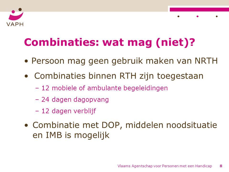 Combinaties: wat mag (niet)? Persoon mag geen gebruik maken van NRTH Combinaties binnen RTH zijn toegestaan – 12 mobiele of ambulante begeleidingen –