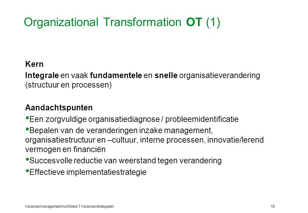 Verandermanagement hoofdstuk 7 Veranderstrategieën18 Organizational Transformation OT (1) Kern Integrale en vaak fundamentele en snelle organisatiever