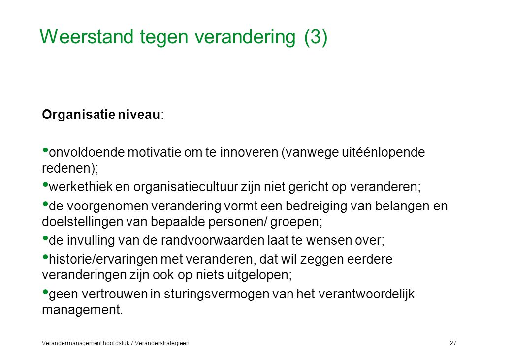 Verandermanagement hoofdstuk 7 Veranderstrategieën27 Weerstand tegen verandering (3) Organisatie niveau: onvoldoende motivatie om te innoveren (vanweg