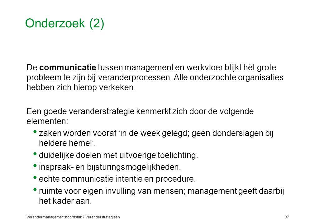 Verandermanagement hoofdstuk 7 Veranderstrategieën37 Onderzoek (2) De communicatie tussen management en werkvloer blijkt hèt grote probleem te zijn bi