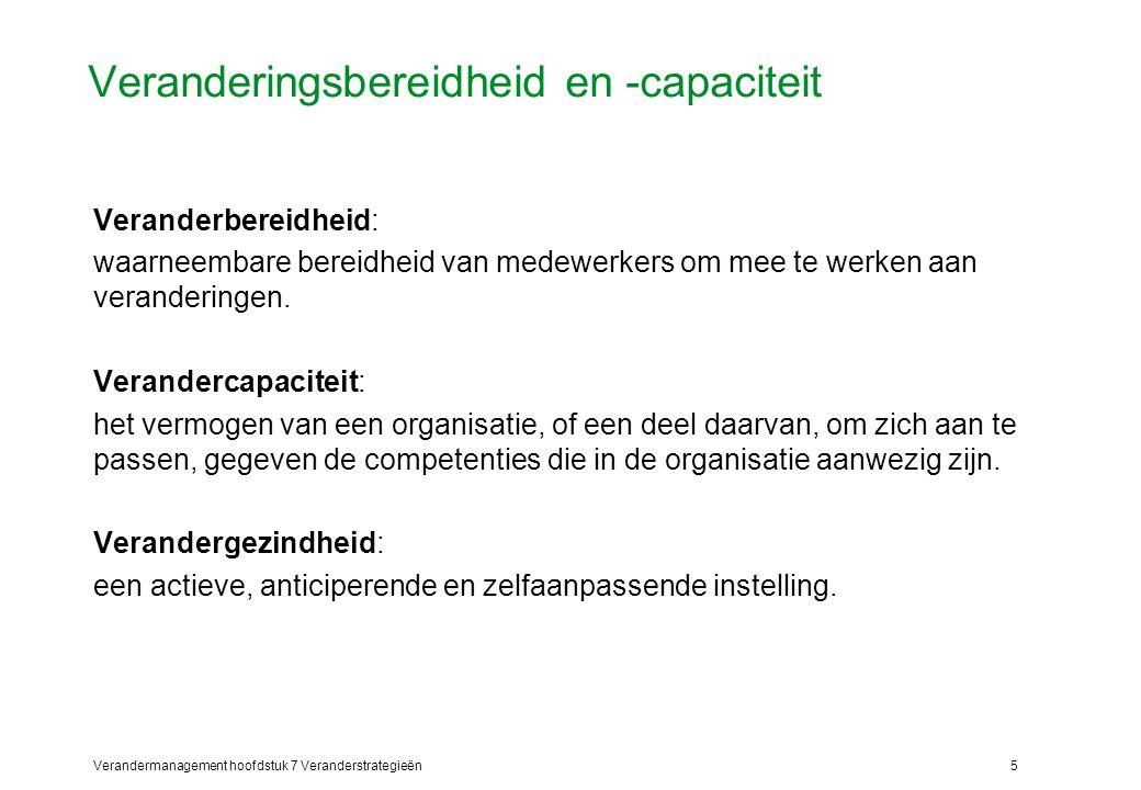 Verandermanagement hoofdstuk 7 Veranderstrategieën5 Veranderingsbereidheid en -capaciteit Veranderbereidheid: waarneembare bereidheid van medewerkers