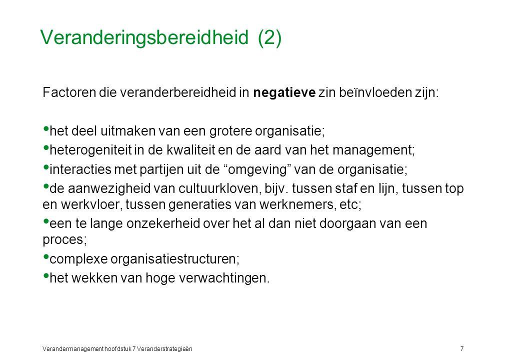 Verandermanagement hoofdstuk 7 Veranderstrategieën7 Veranderingsbereidheid (2) Factoren die veranderbereidheid in negatieve zin beïnvloeden zijn: het