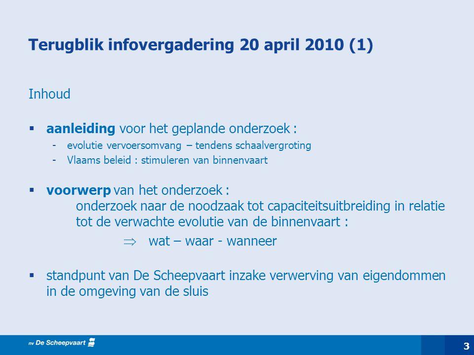 3 Terugblik infovergadering 20 april 2010 (1) Inhoud  aanleiding voor het geplande onderzoek : -evolutie vervoersomvang – tendens schaalvergroting -V