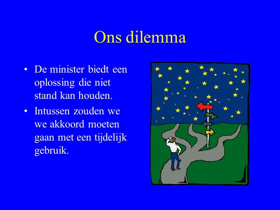 Ons dilemma De minister biedt een oplossing die niet stand kan houden.