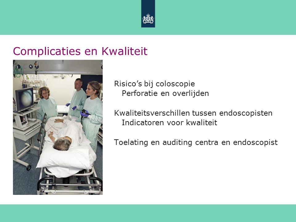 Complicaties en Kwaliteit Risico's bij coloscopie Perforatie en overlijden Kwaliteitsverschillen tussen endoscopisten Indicatoren voor kwaliteit Toela