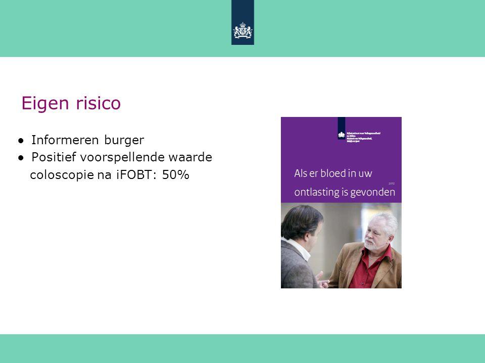 Eigen risico ●Informeren burger ●Positief voorspellende waarde coloscopie na iFOBT: 50%