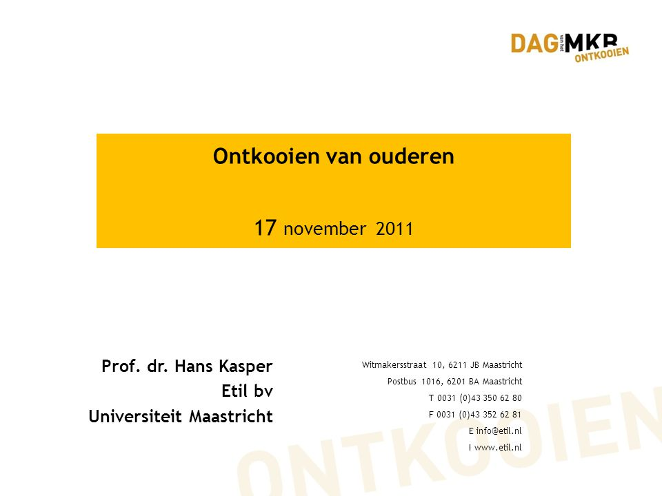 Ontkooien van ouderen 17 november 2011 Prof. dr. Hans Kasper Etil bv Universiteit Maastricht Witmakersstraat 10, 6211 JB Maastricht Postbus 1016, 6201