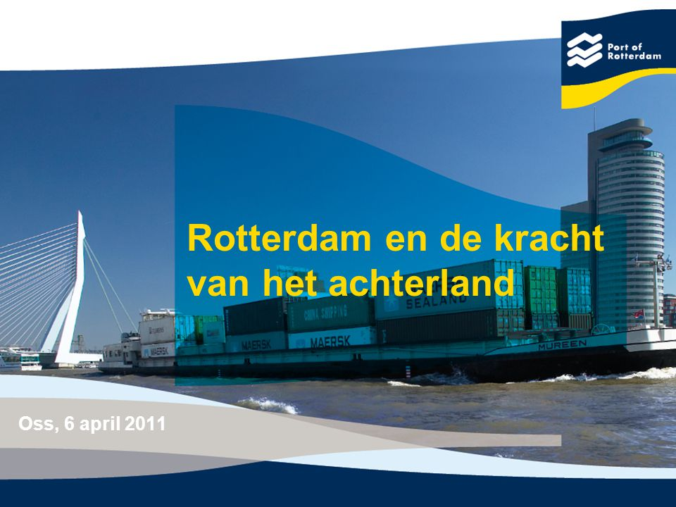 Rotterdam en de kracht van het achterland Oss, 6 april 2011