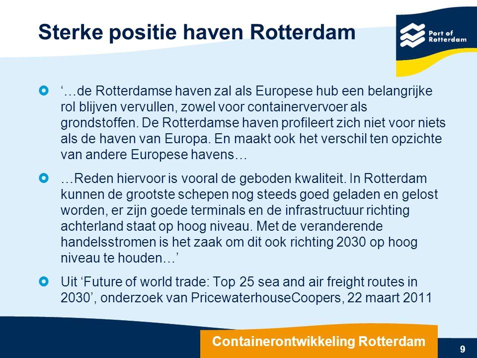 Sterke positie haven Rotterdam  '…de Rotterdamse haven zal als Europese hub een belangrijke rol blijven vervullen, zowel voor containervervoer als gr