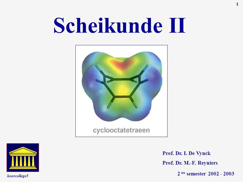 hoorcollege5 1 Scheikunde II Prof. Dr. I. De Vynck 2 ste semester 2002 - 2003 Prof. Dr. M.-F. Reyniers