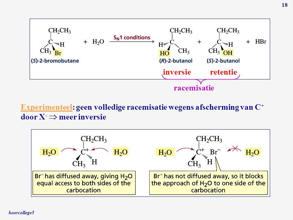 hoorcollege5 18 inversieretentie Experimenteel: geen volledige racemisatie wegens afscherming van C + door X -  meer inversie racemisatie