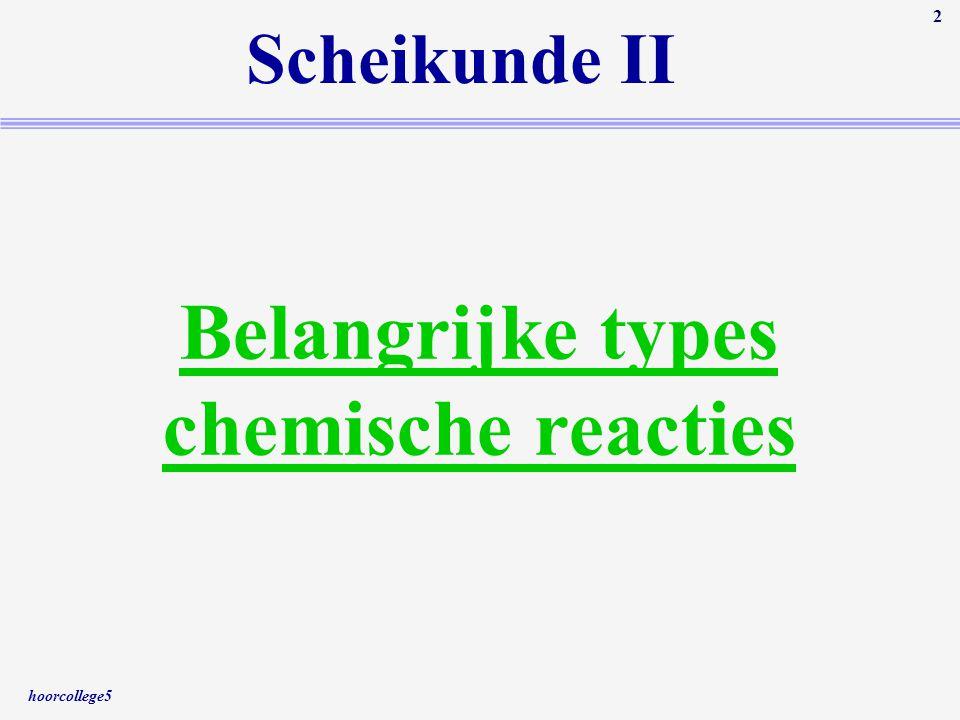 hoorcollege5 2 Scheikunde II Belangrijke types chemische reacties