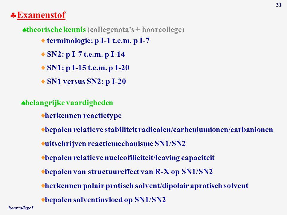 hoorcollege5 31  Examenstof  theorische kennis (collegenota's + hoorcollege)  belangrijke vaardigheden  bepalen relatieve stabiliteit radicalen/ca