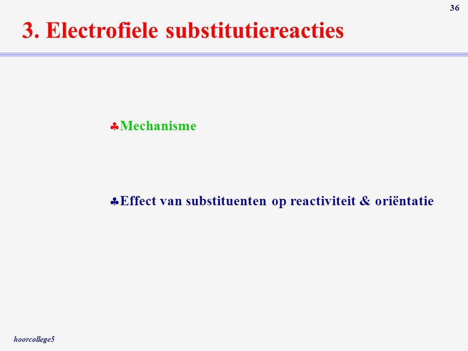 hoorcollege5 36 3. Electrofiele substitutiereacties  Mechanisme  Effect van substituenten op reactiviteit & oriëntatie