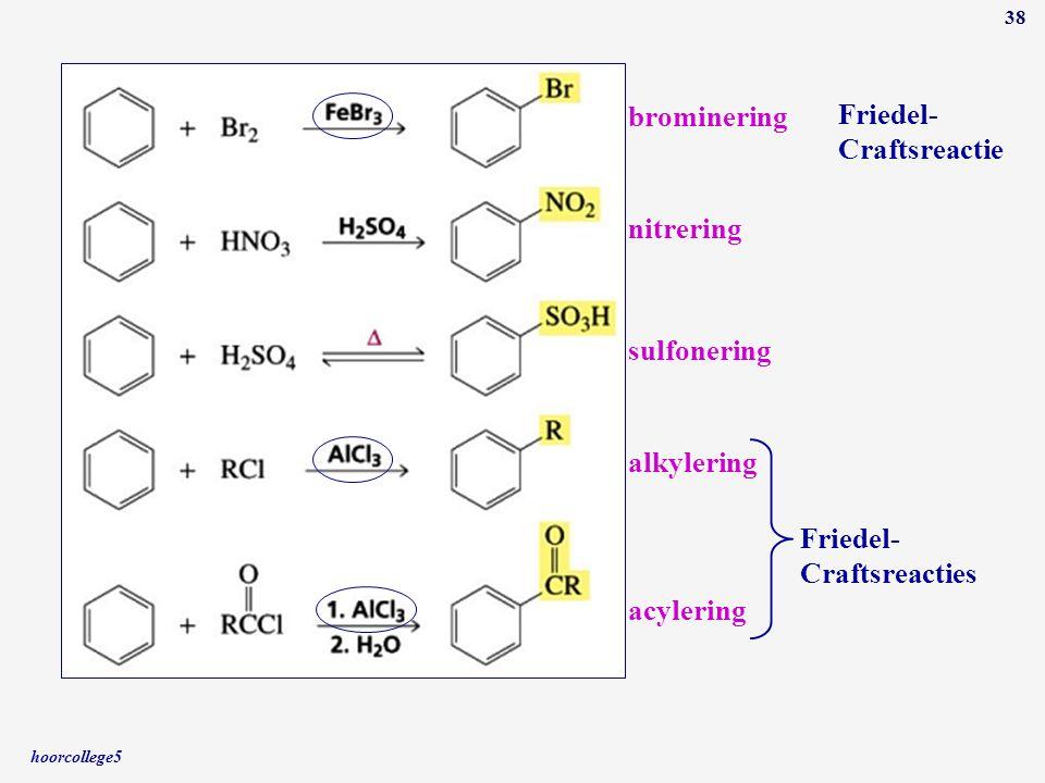 hoorcollege5 38 brominering nitrering sulfonering alkylering acylering Friedel- Craftsreacties Friedel- Craftsreactie