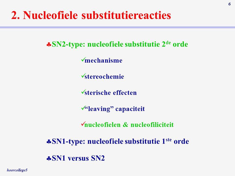 hoorcollege5 6 2. Nucleofiele substitutiereacties  SN2-type: nucleofiele substitutie 2 de orde  SN1-type: nucleofiele substitutie 1 ste orde  SN1 v