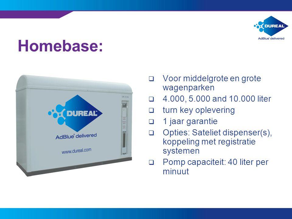 10 Homebase:  Voor middelgrote en grote wagenparken  4.000, 5.000 and 10.000 liter  turn key oplevering  1 jaar garantie  Opties: Sateliet dispenser(s), koppeling met registratie systemen  Pomp capaciteit: 40 liter per minuut