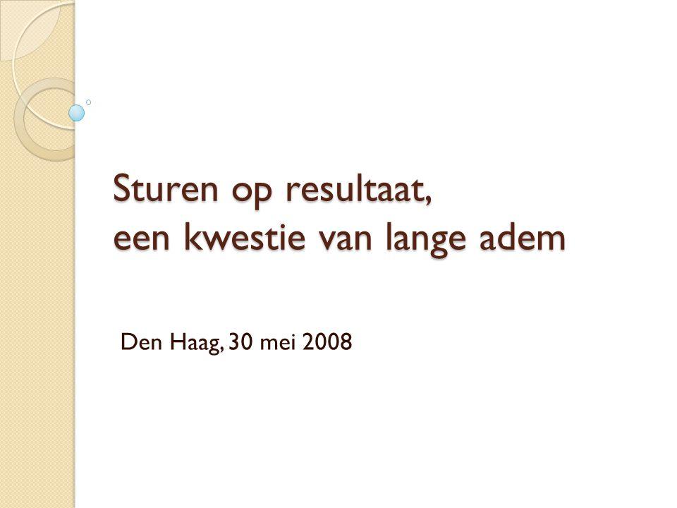 Sturen op resultaat, een kwestie van lange adem Den Haag, 30 mei 2008