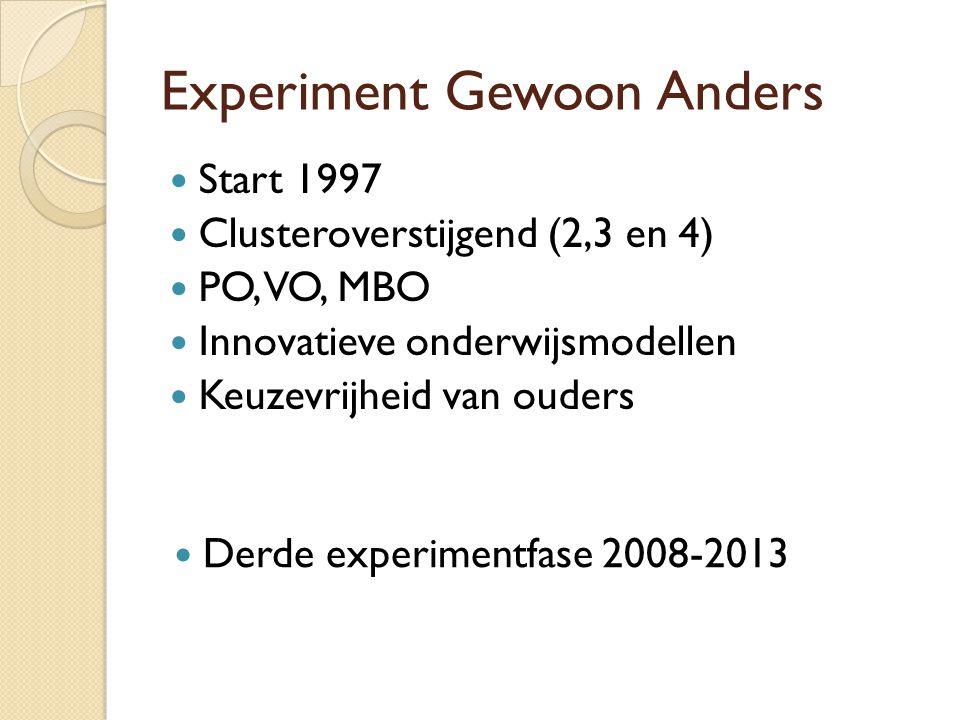 Experiment Gewoon Anders Start 1997 Clusteroverstijgend (2,3 en 4) PO, VO, MBO Innovatieve onderwijsmodellen Keuzevrijheid van ouders Derde experiment
